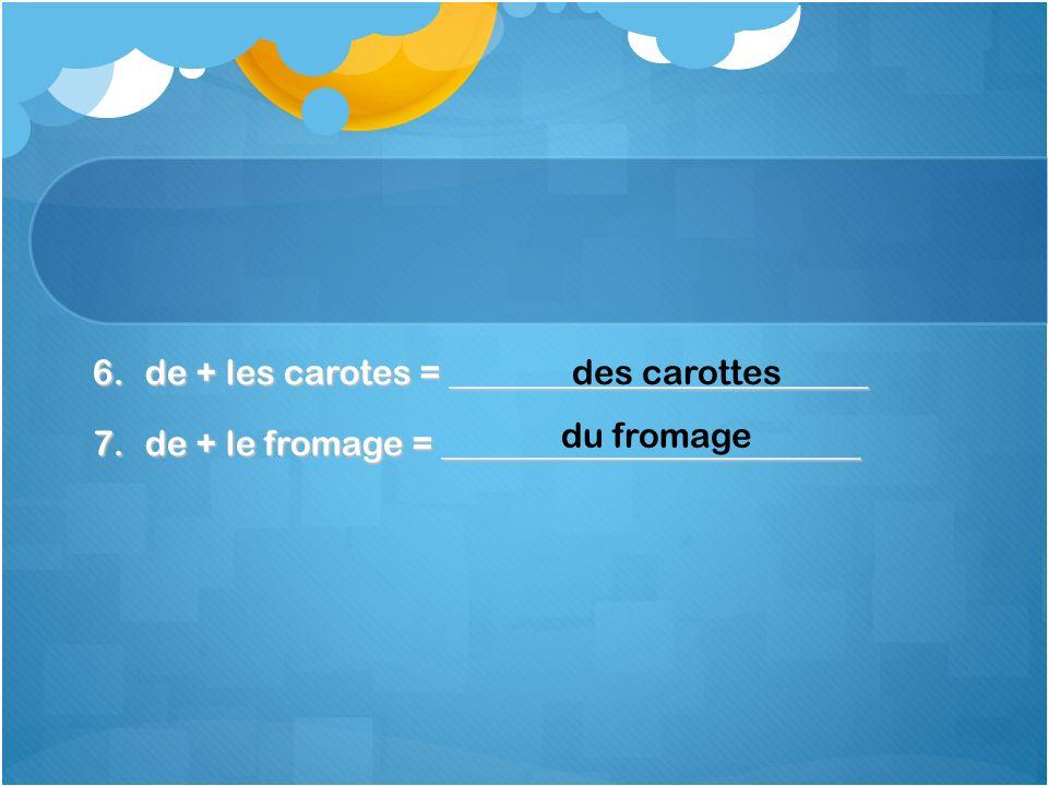 de + les carotes = ________________________