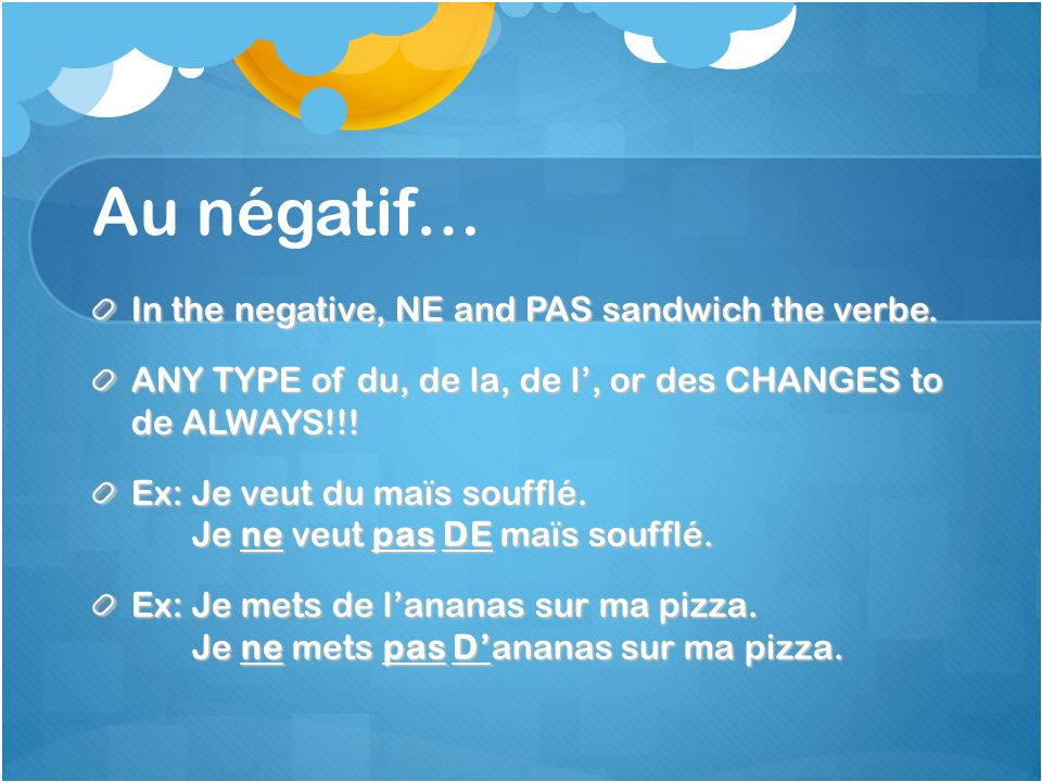 Au négatif… In the negative, NE and PAS sandwich the verbe.