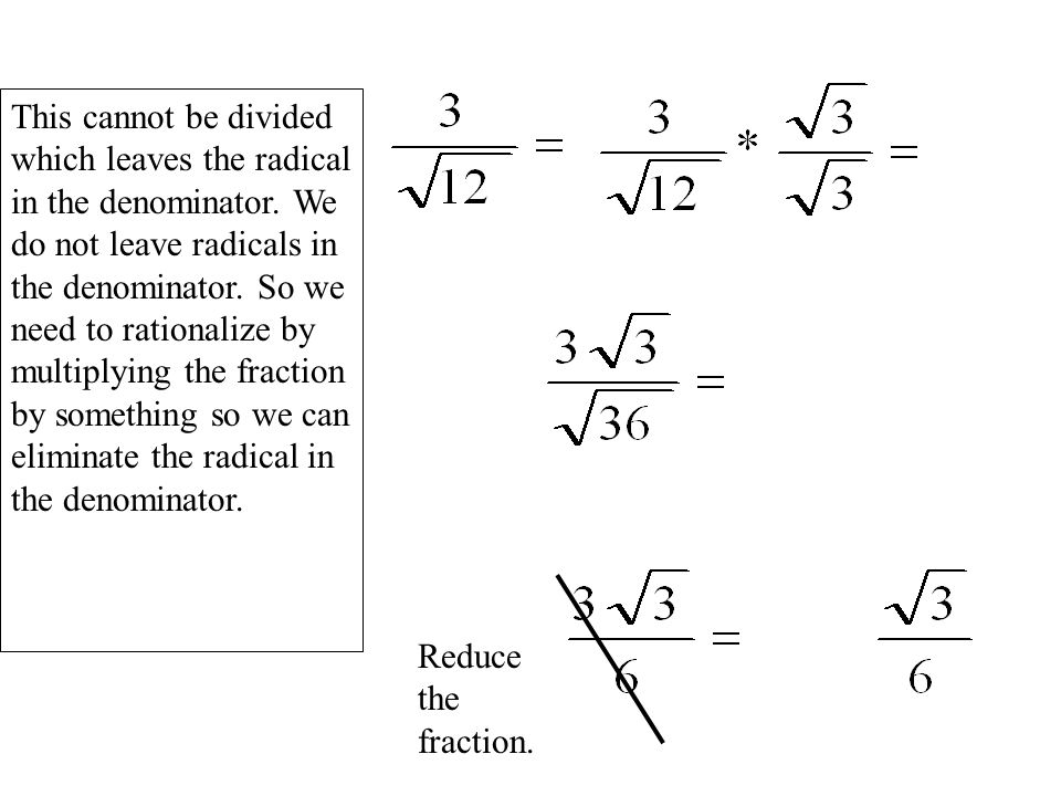 This cannot be divided which leaves the radical in the denominator