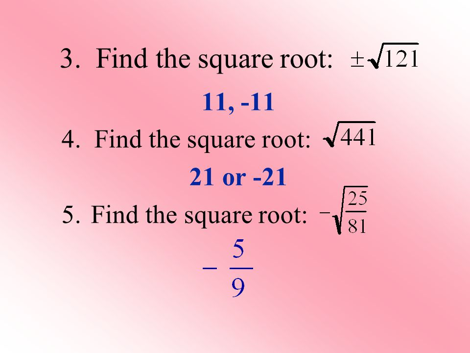 3. Find the square root: 11, Find the square root: 21 or -21