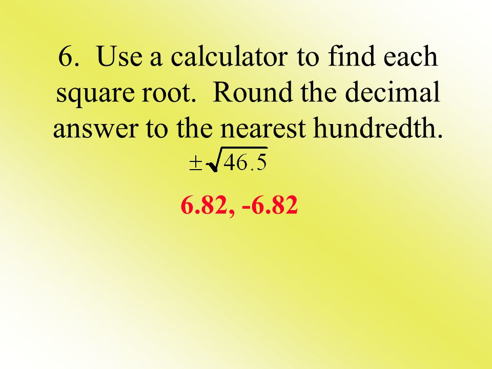 6. Use a calculator to find each square root