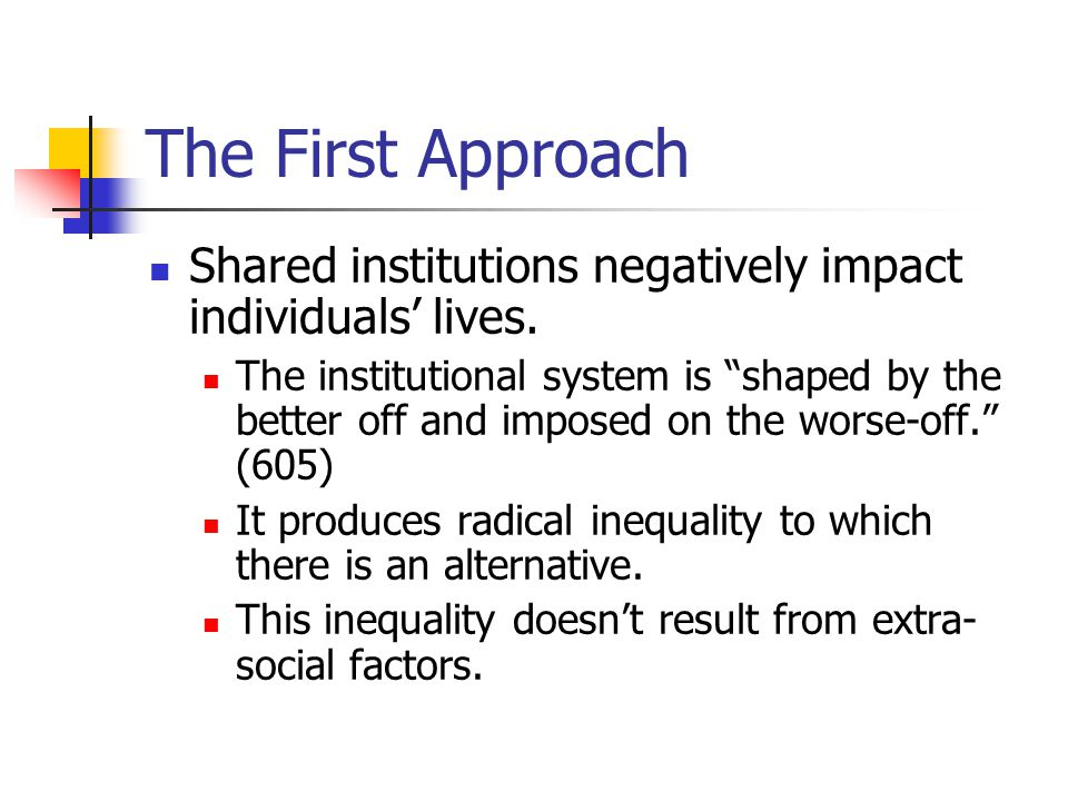 The First Approach Shared institutions negatively impact individuals' lives.