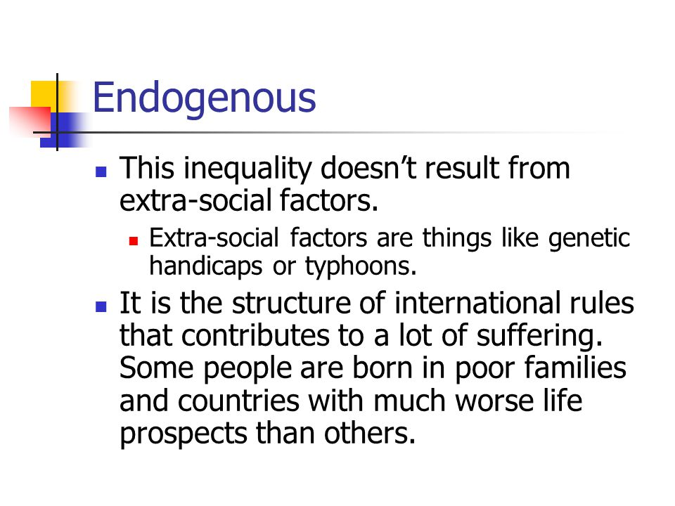 Endogenous This inequality doesn't result from extra-social factors.