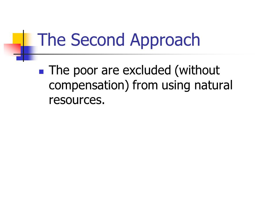 The Second Approach The poor are excluded (without compensation) from using natural resources.