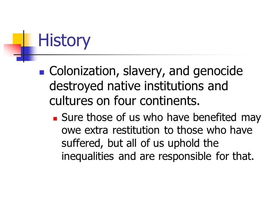 History Colonization, slavery, and genocide destroyed native institutions and cultures on four continents.