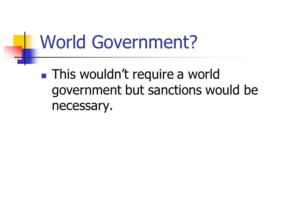 World Government This wouldn't require a world government but sanctions would be necessary.