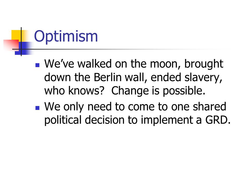 Optimism We've walked on the moon, brought down the Berlin wall, ended slavery, who knows Change is possible.