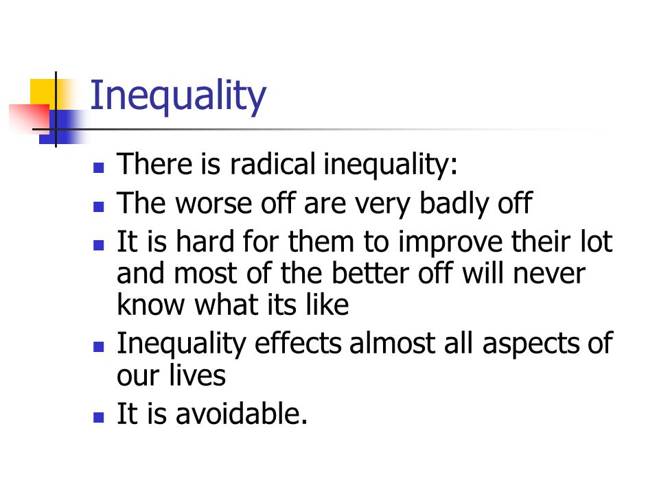 Inequality There is radical inequality: