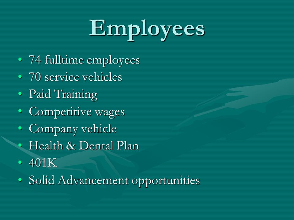 Employees 74 fulltime employees 70 service vehicles Paid Training