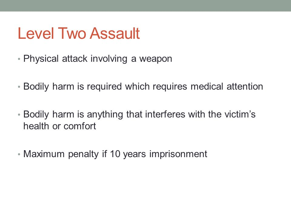 Level Two Assault Physical attack involving a weapon