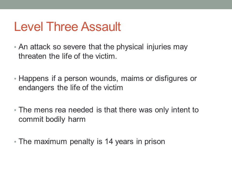 Level Three Assault An attack so severe that the physical injuries may threaten the life of the victim.