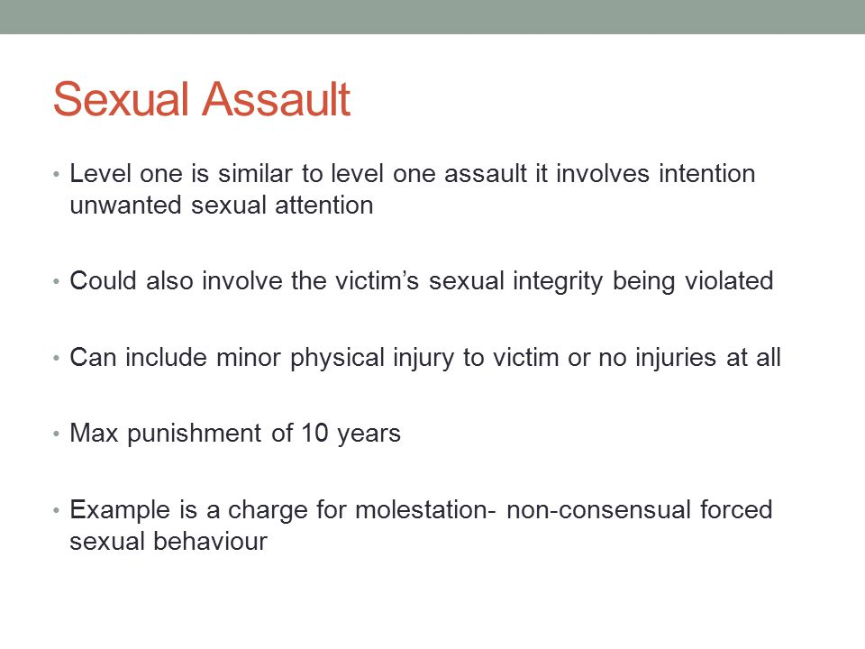 Sexual Assault Level one is similar to level one assault it involves intention unwanted sexual attention.