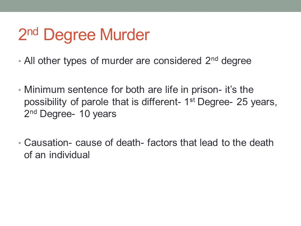 2nd Degree Murder All other types of murder are considered 2nd degree