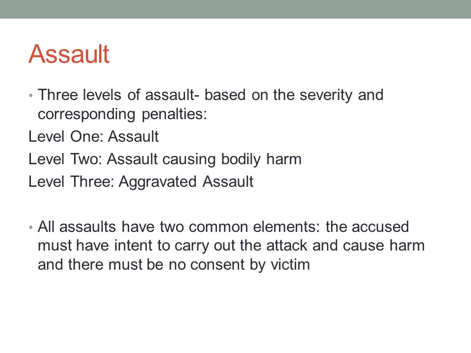 Assault Three levels of assault- based on the severity and corresponding penalties: Level One: Assault.