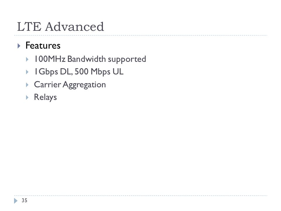 LTE Advanced Features 100MHz Bandwidth supported 1Gbps DL, 500 Mbps UL