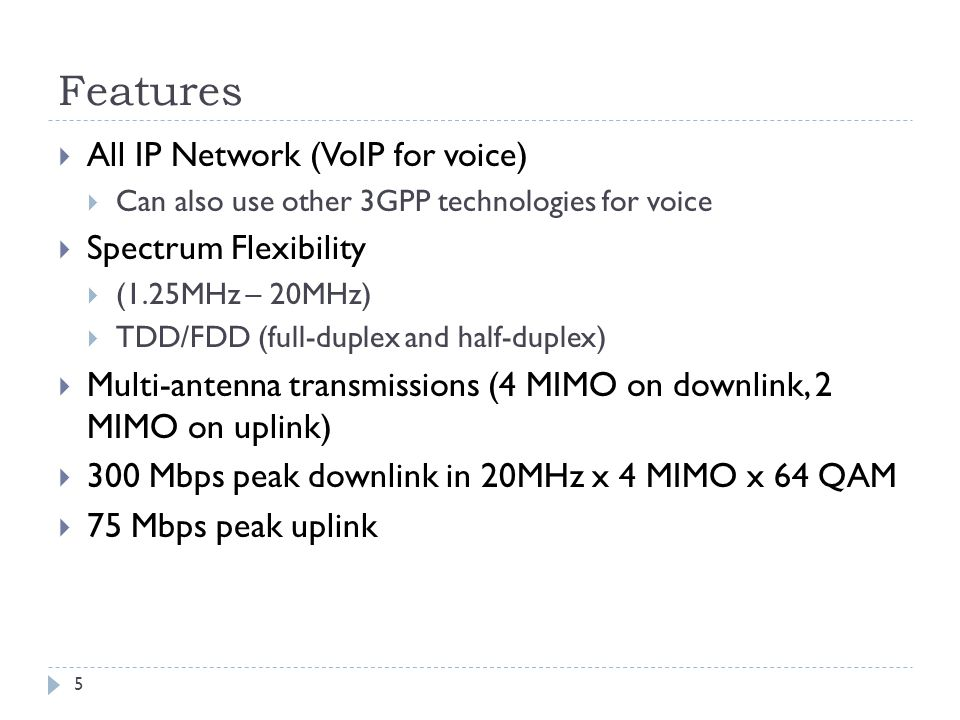 Features All IP Network (VoIP for voice) Spectrum Flexibility
