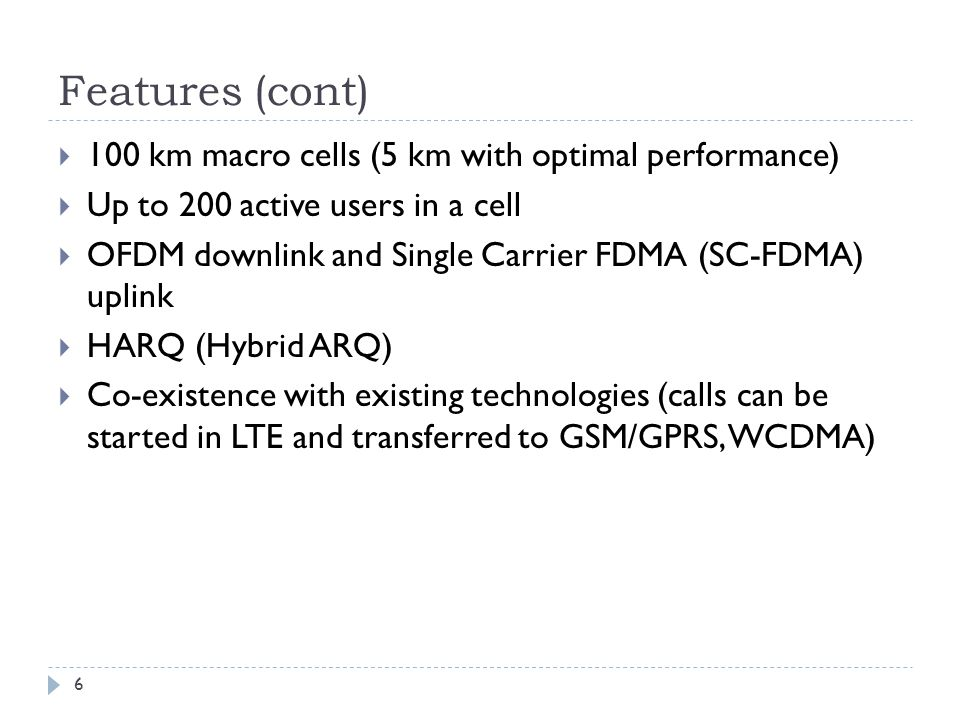 Features (cont) 100 km macro cells (5 km with optimal performance)