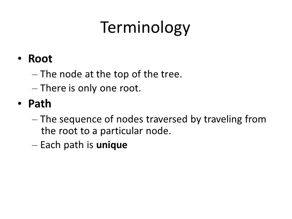 Terminology • Root • Path – The node at the top of the tree.