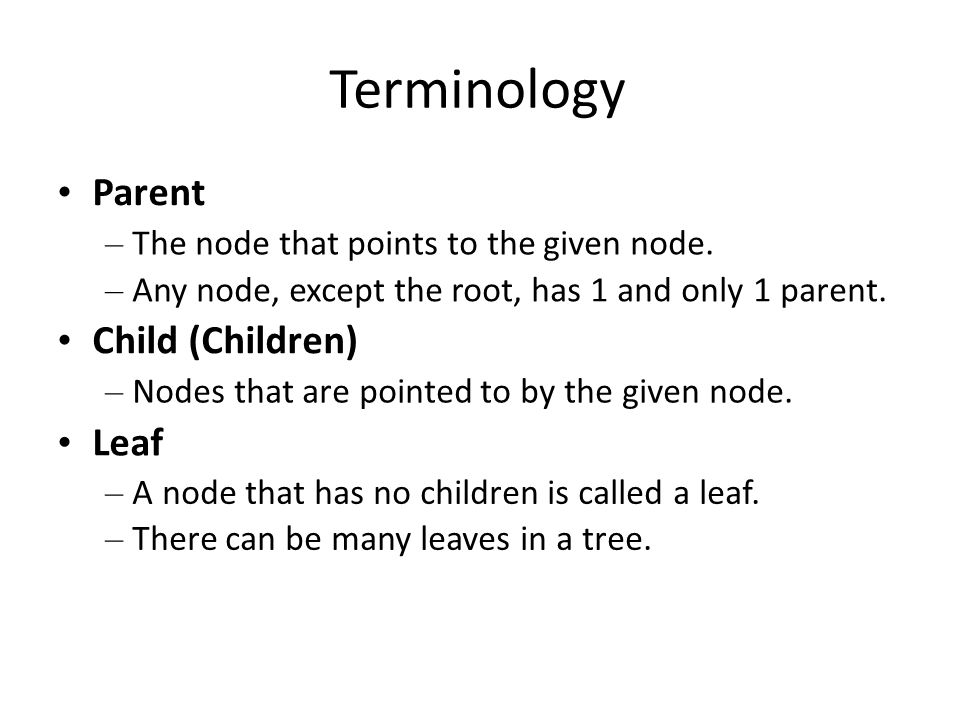 Terminology • Parent • Child (Children) • Leaf