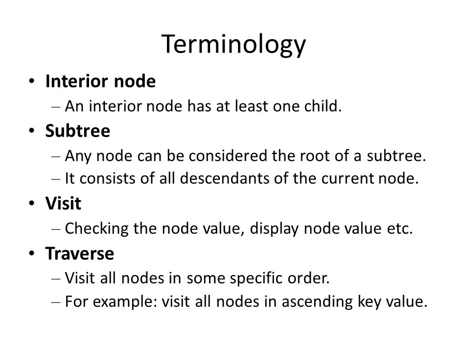 Terminology • Interior node • Subtree • Visit • Traverse