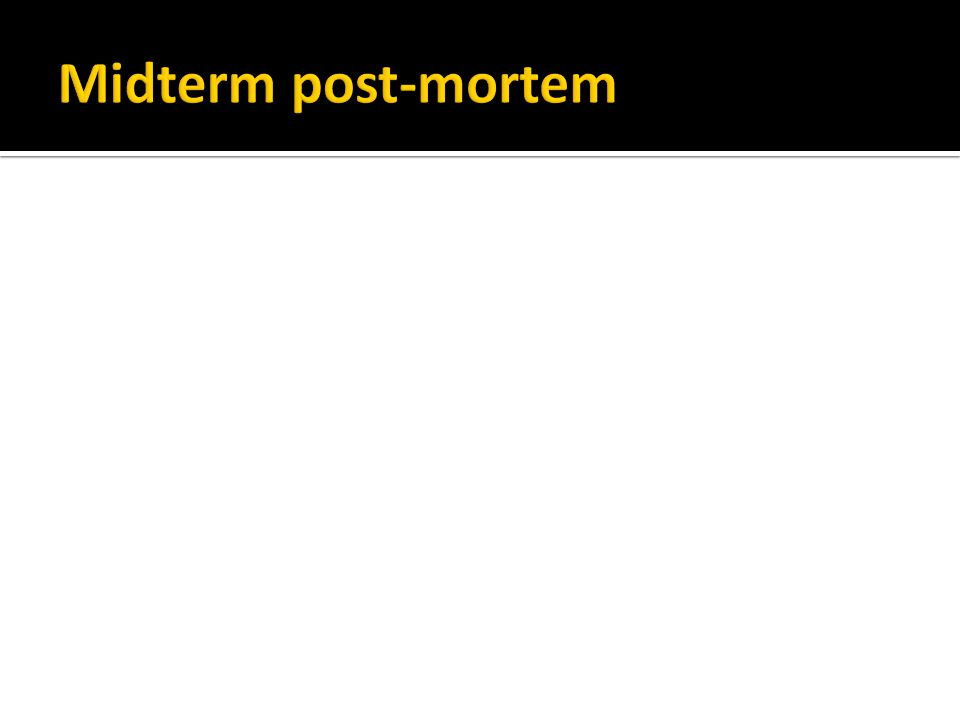 Midterm post-mortem