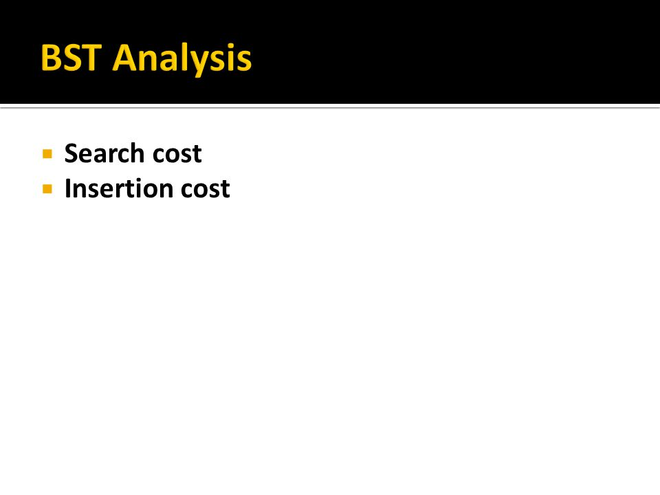 BST Analysis Search cost Insertion cost
