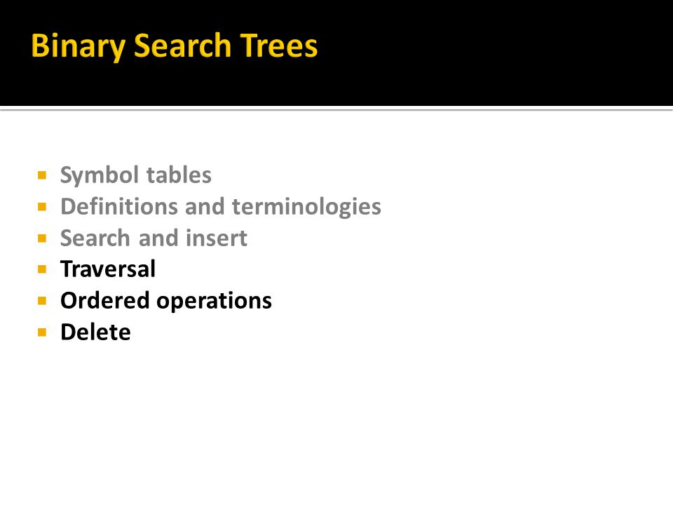 Binary Search Trees Symbol tables Definitions and terminologies