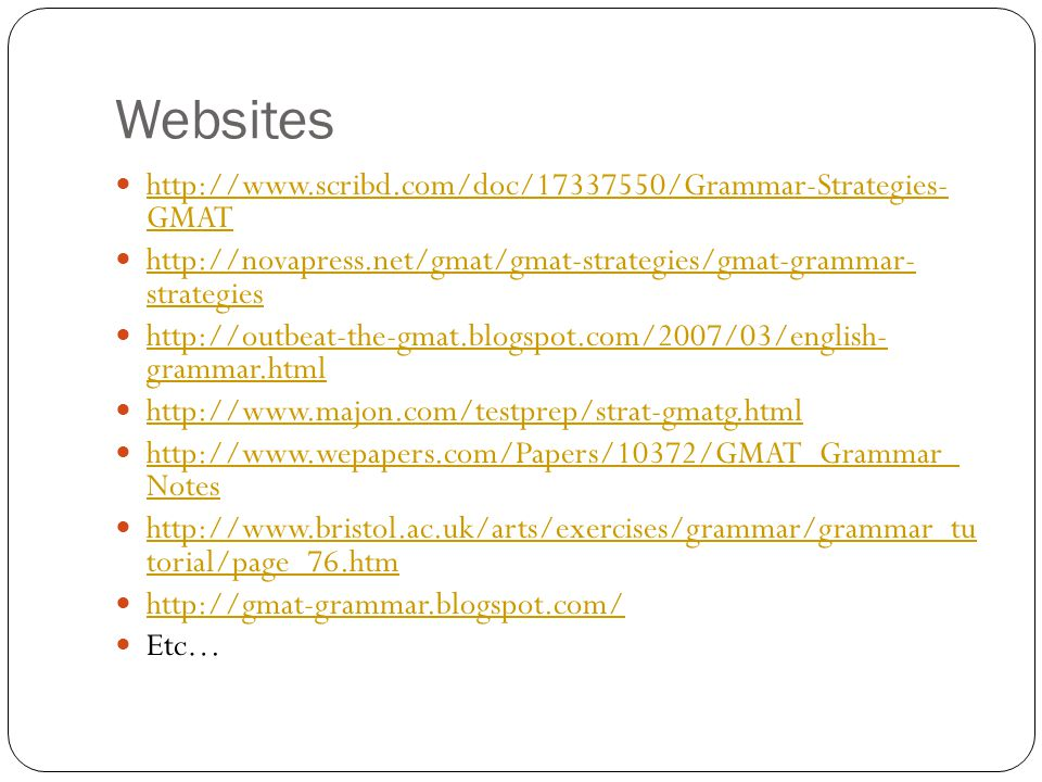 Websites http://www.scribd.com/doc/17337550/Grammar-Strategies- GMAT