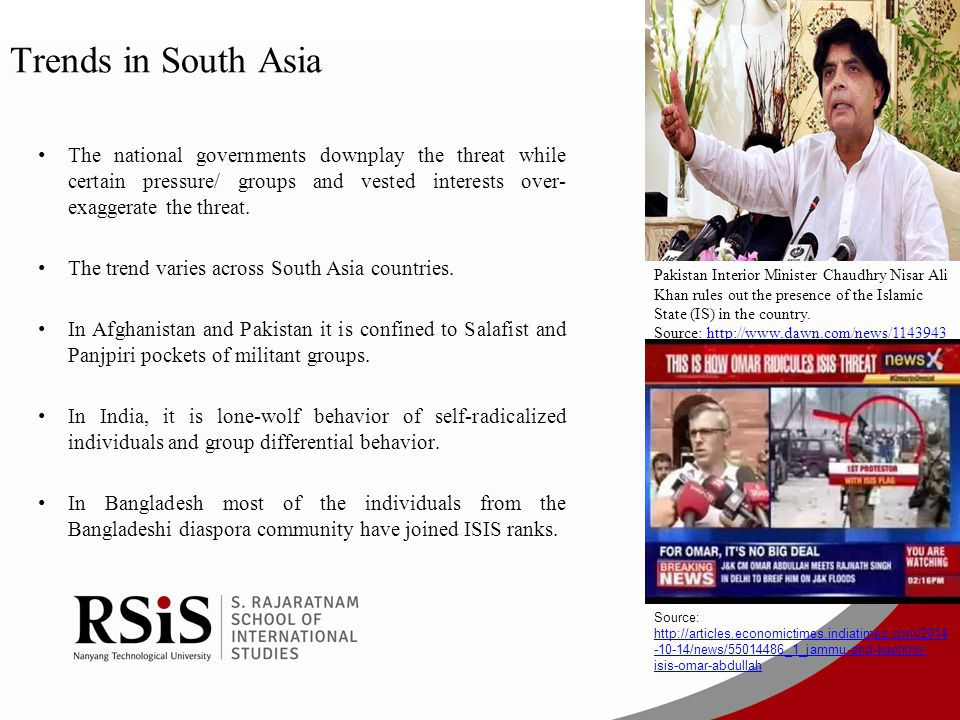 Trends in South Asia The national governments downplay the threat while certain pressure/ groups and vested interests over-exaggerate the threat.