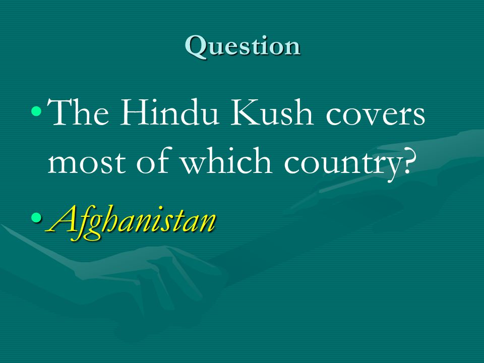 The Hindu Kush covers most of which country Afghanistan
