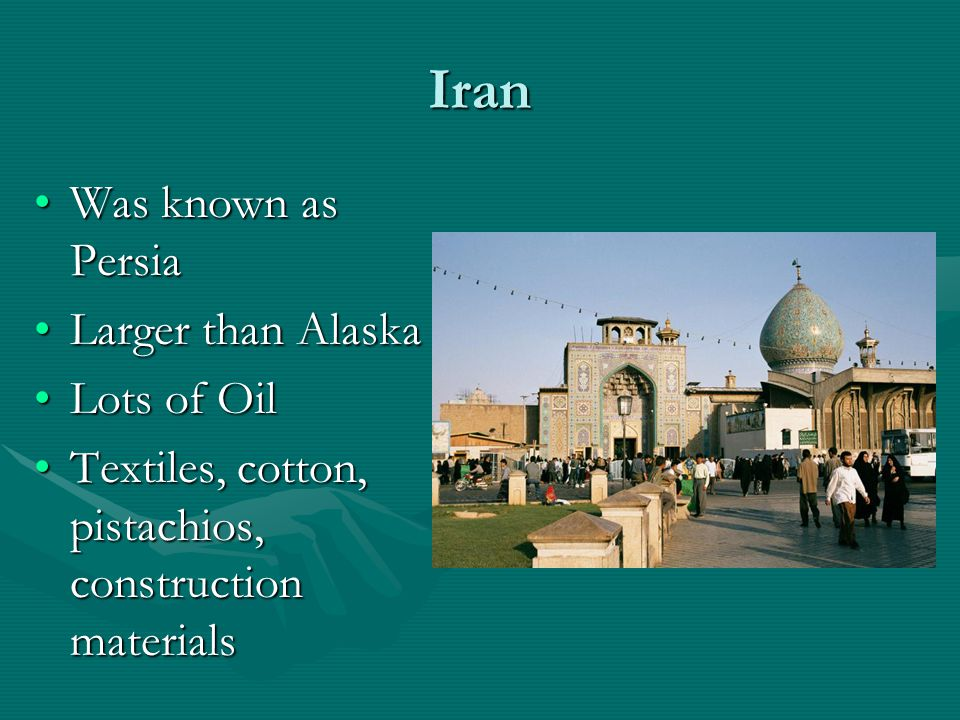 Iran Was known as Persia Larger than Alaska Lots of Oil