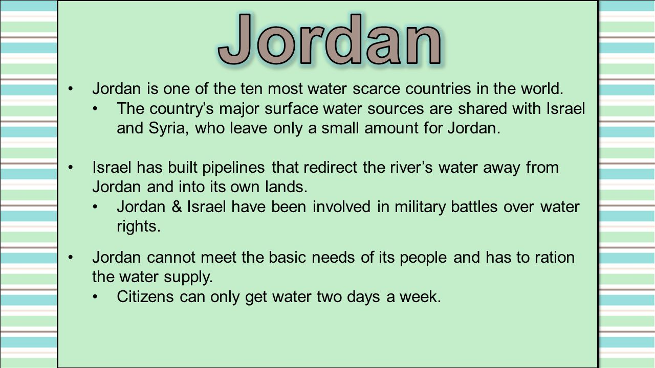 Jordan Jordan is one of the ten most water scarce countries in the world.
