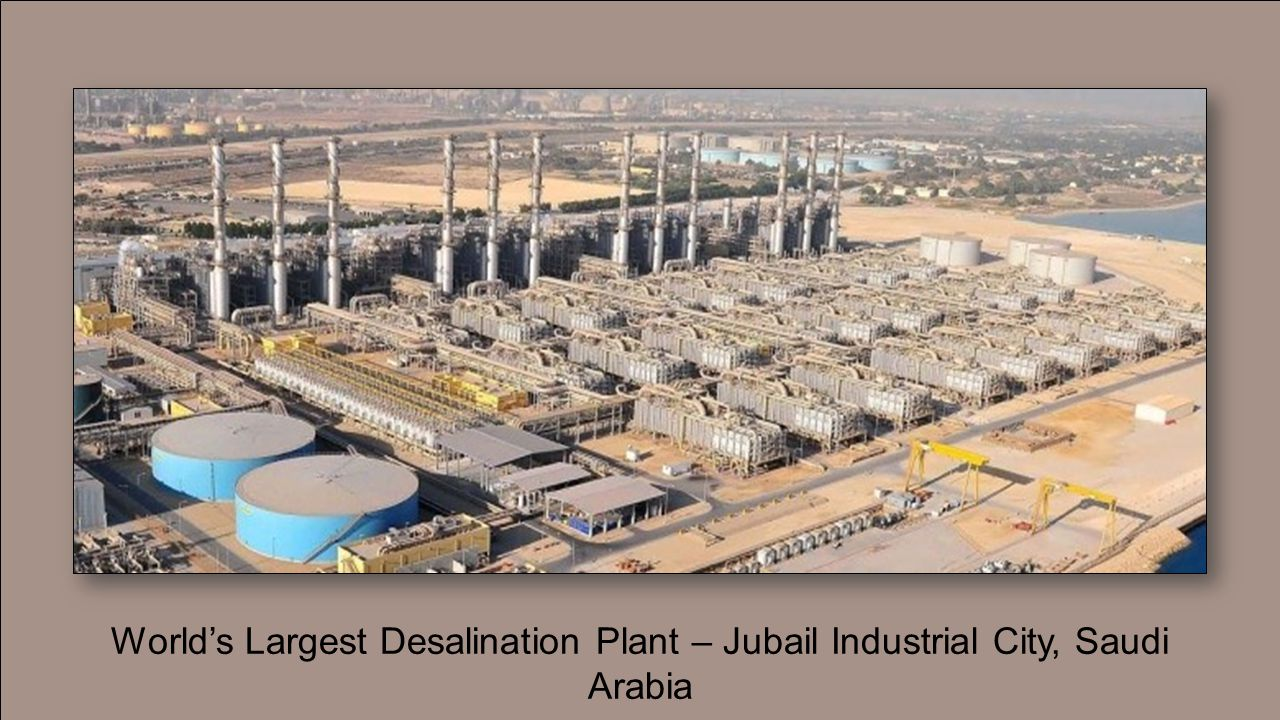 World's Largest Desalination Plant – Jubail Industrial City, Saudi Arabia