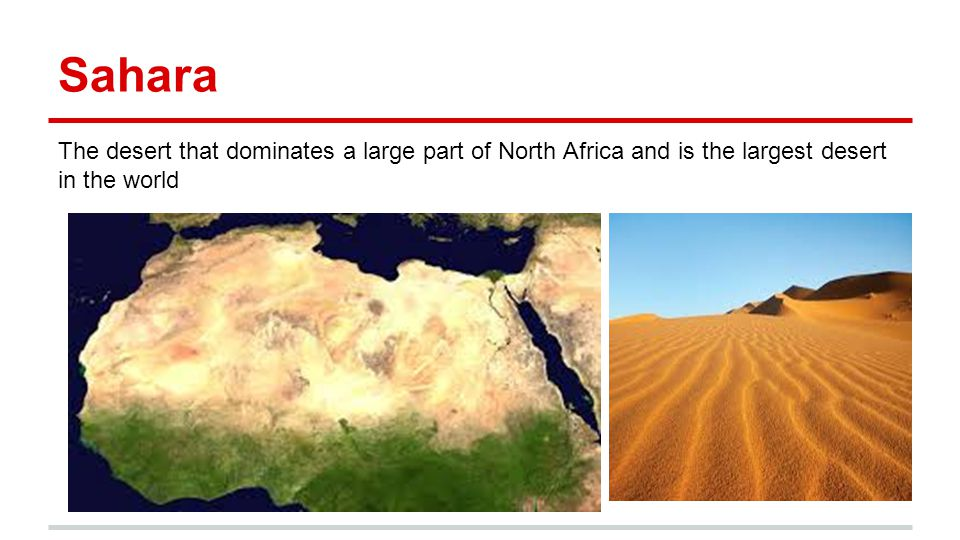 Sahara The desert that dominates a large part of North Africa and is the largest desert in the world.