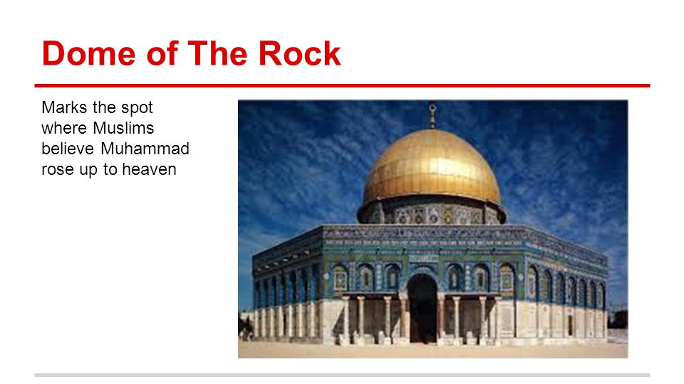 Dome of The Rock Marks the spot where Muslims believe Muhammad rose up to heaven
