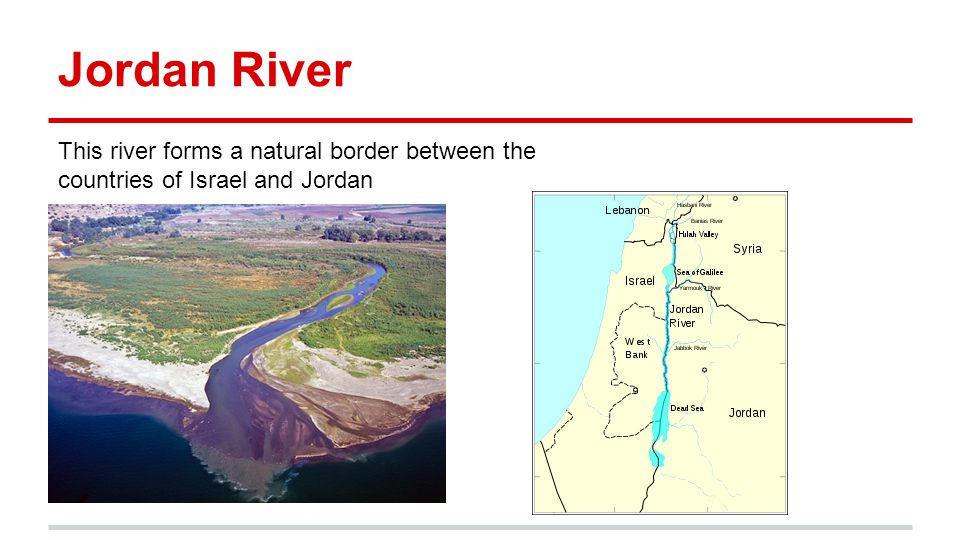 Jordan River This river forms a natural border between the countries of Israel and Jordan
