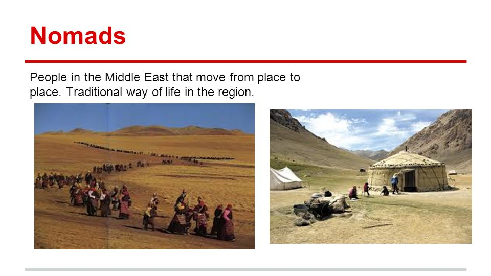 Nomads People in the Middle East that move from place to place.