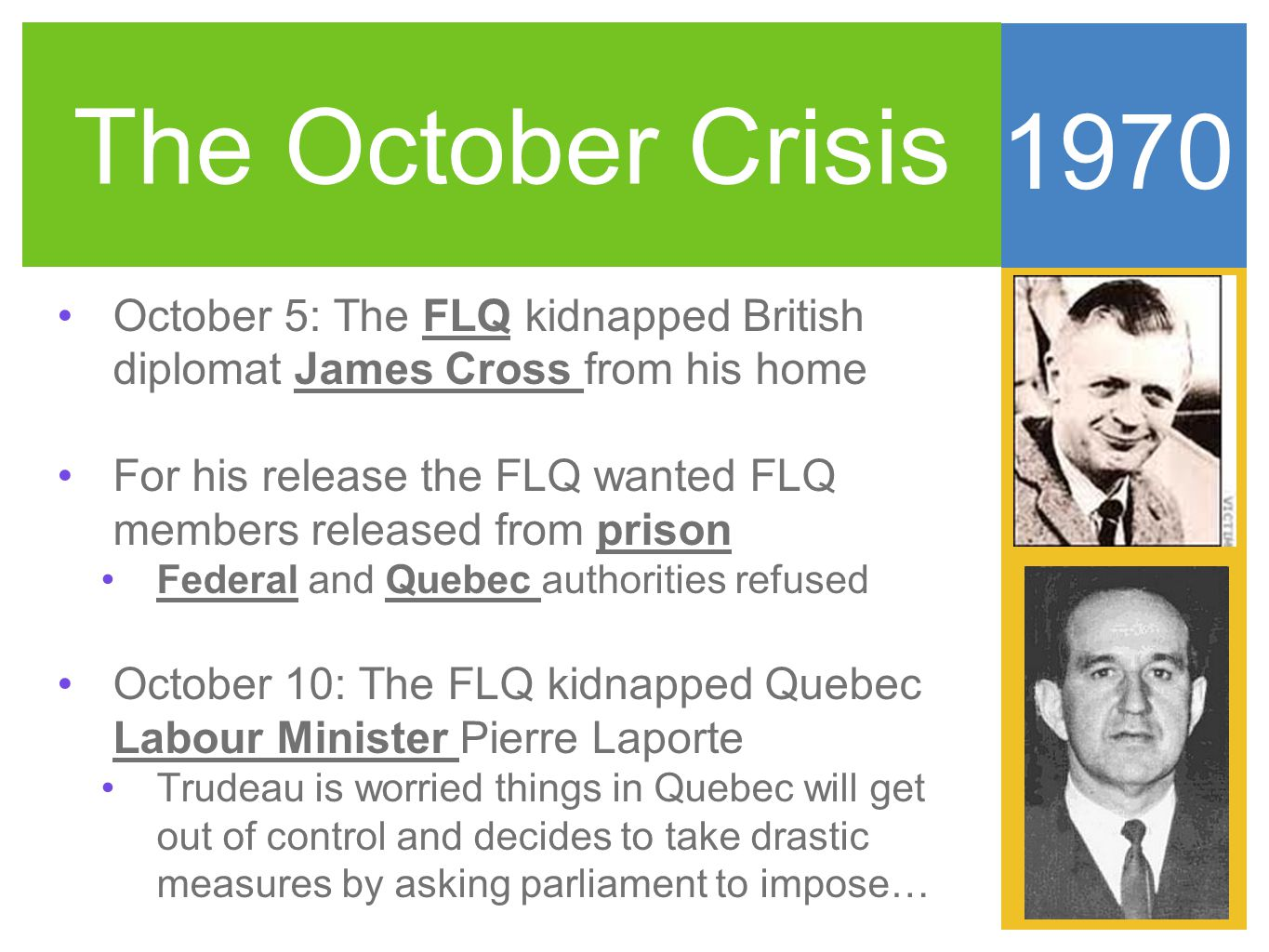 the october crisis 1970 Flq crisis the october crisis was a series of events triggered by two terrorist  kidnappings by members of the front de libération du québec in october 1970,.