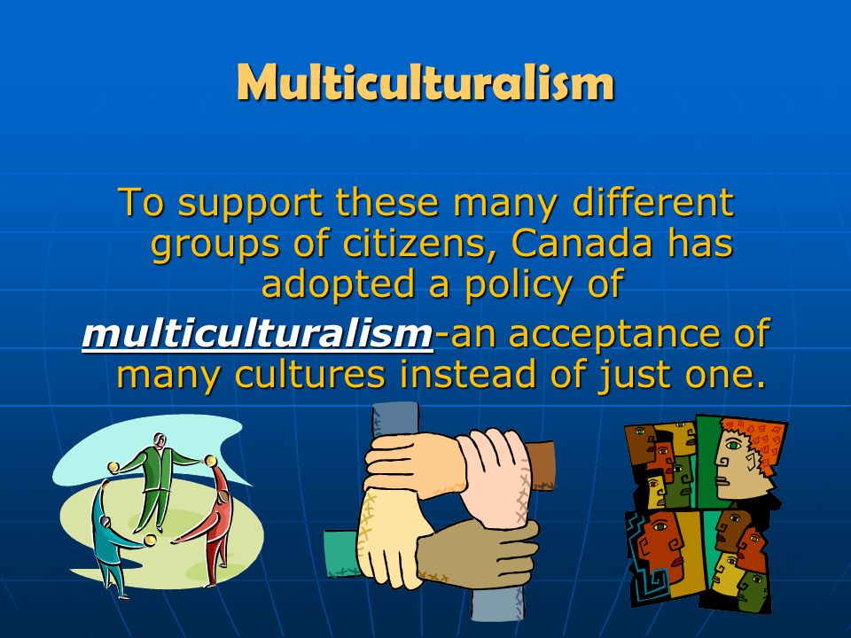 canada has a policy of multiculturalism Of multiculturalism policy in canada multiculturalism has long been a debatable topic in canada since 1971, w hen the federal government implemented it as an official policy (schaefer & haal.