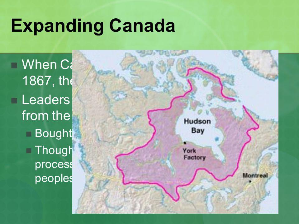 Expanding Canada When Canada became a confederation
