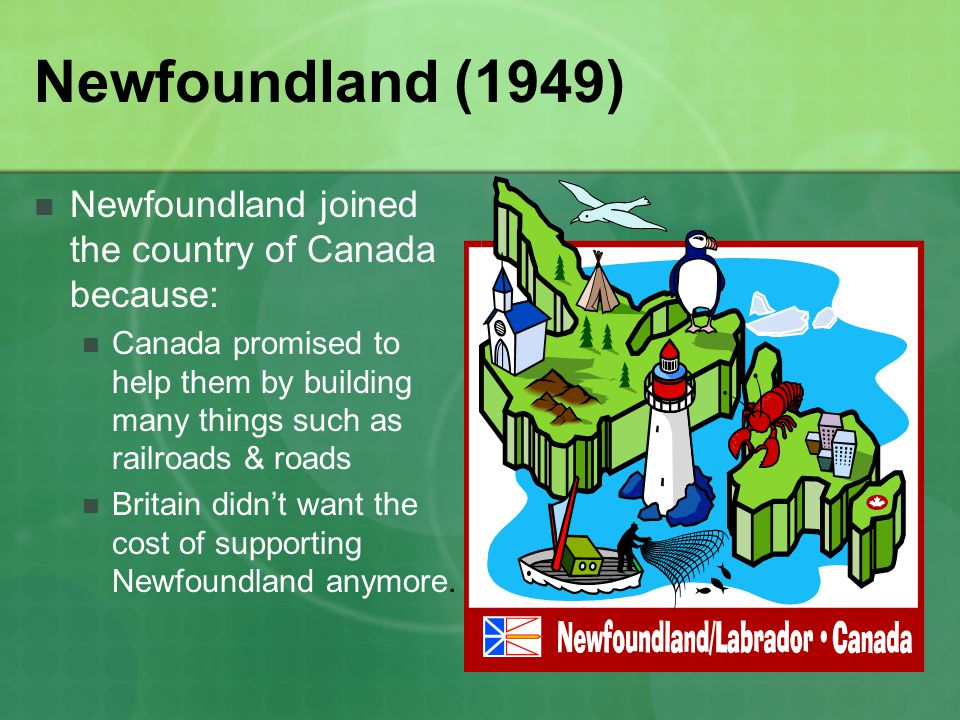 Newfoundland (1949) Newfoundland joined the country of Canada because:
