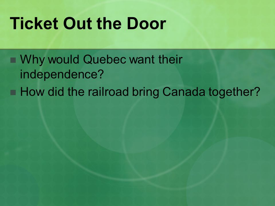 Ticket Out the Door Why would Quebec want their independence