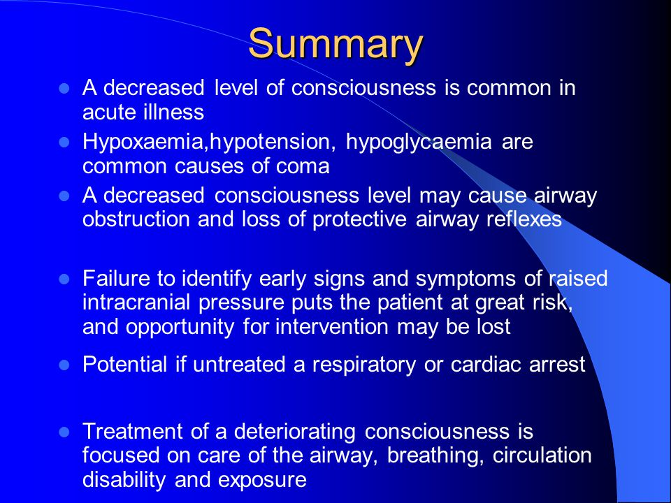 Summary A decreased level of consciousness is common in acute illness