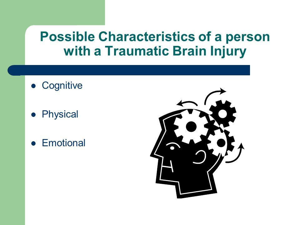 Possible Characteristics of a person with a Traumatic Brain Injury