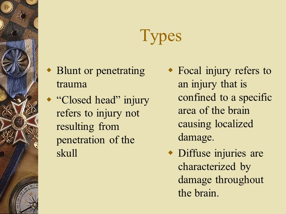 Types Blunt or penetrating trauma