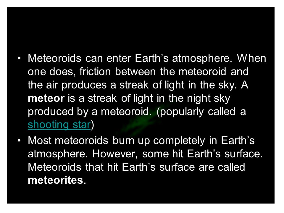 Meteoroids can enter Earth's atmosphere