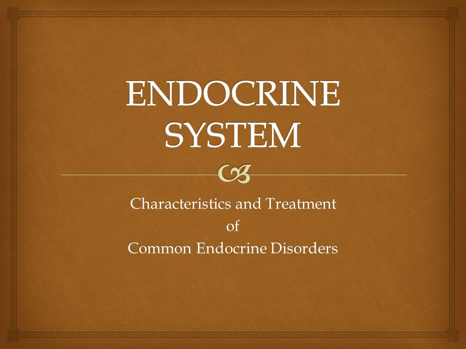 Characteristics and Treatment of Common Endocrine Disorders