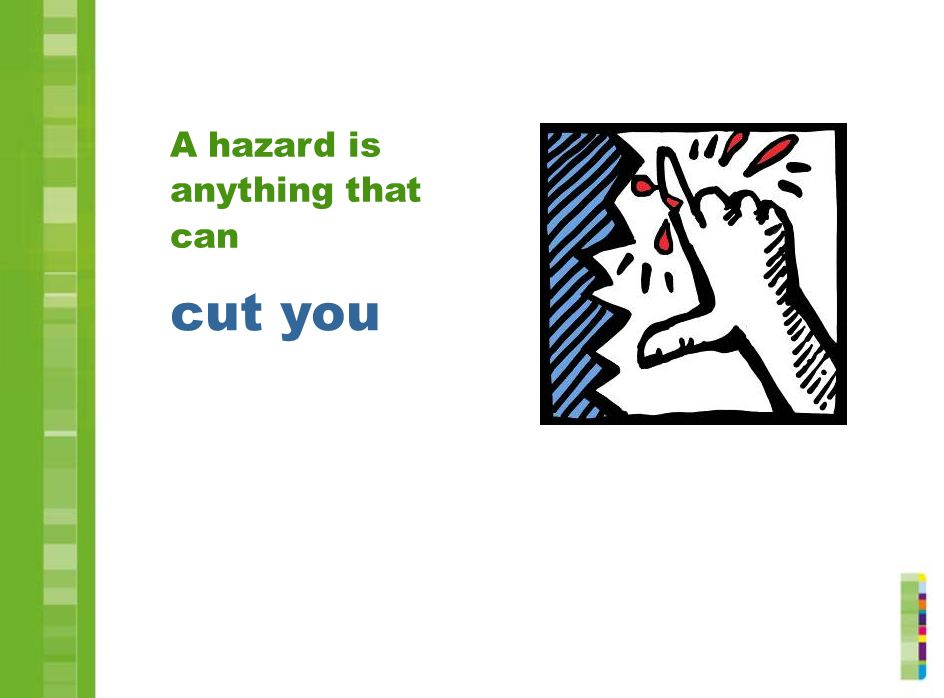 cut you A hazard is anything that can