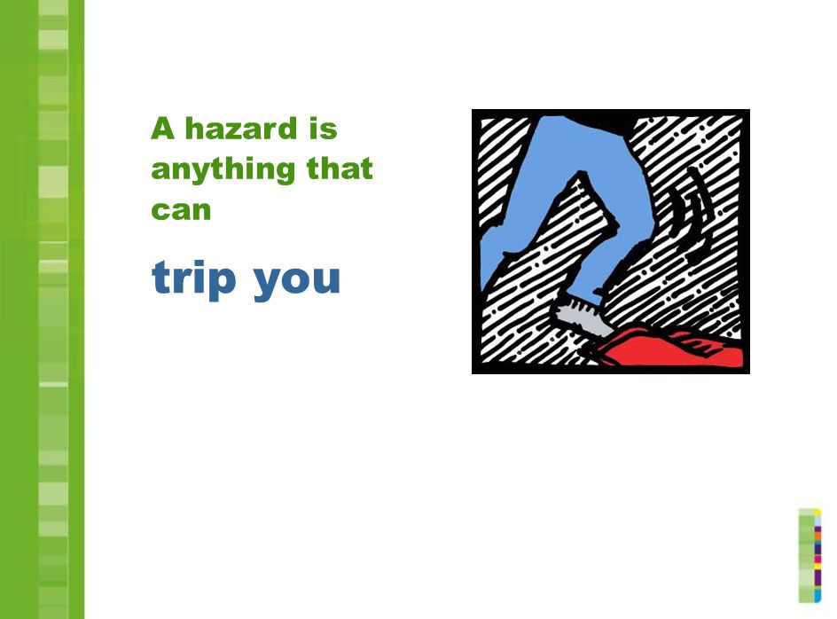 trip you A hazard is anything that can