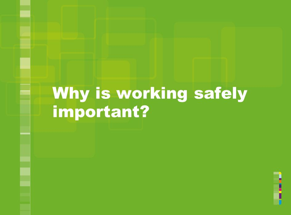 Why is working safely important